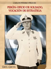 PERÓN: OFICIO DE SOLDADO, VOCACIÓN DE ESTRATEGA